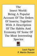 The Insect World: Being a Popular Account of the Orders of Insects; Together with a Description of the Habits and Economy of Some of the - Figuier, Louis
