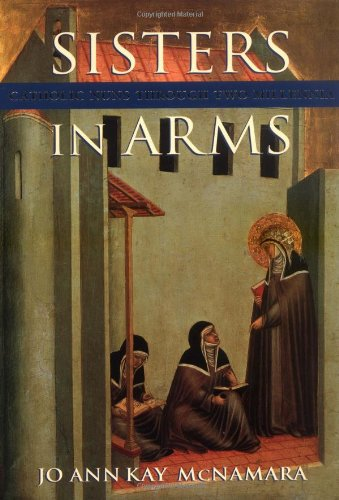 Sisters in Arms: Catholic Nuns through Two Millennia - Jo Ann Kay McNamara