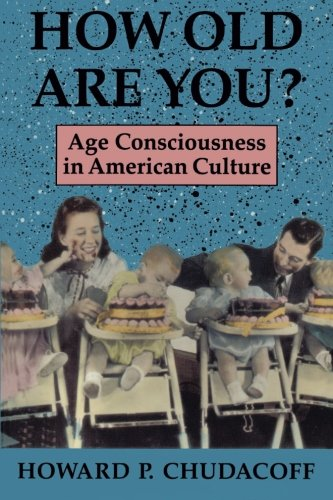 How Old Are You?: Age Consciousness in American Culture - Howard P. Chudacoff