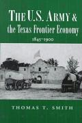 The U.S. Army and the Texas Frontier Economy, 1845-1900