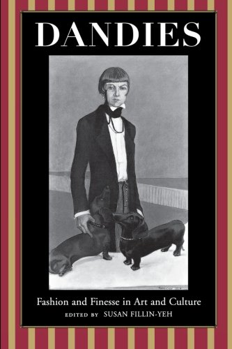 Dandies: Fashion and Finesse in Art and Culture - Susan Fillin-Yeh