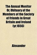 The Annual Monitor Or, Obituary of the Members of the Society of Friends in Great Britain and Ireland (Yr.1856) - Alexander, David