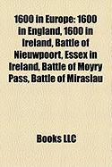 1600 in Europe: 1600 in England, 1600 in Ireland, Battle of Nieuwpoort, Essex in Ireland, Battle of Moyry Pass, Battle of Mirslu