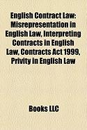 English Contract Law: Misrepresentation in English Law, Interpreting Contracts in English Law, Contracts ACT 1999, Privity in English Law
