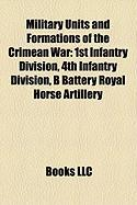 Military Units and Formations of the Crimean War: 1st Infantry Division, 4th Infantry Division, B Battery Royal Horse Artillery