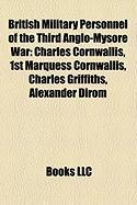 British Military Personnel of the Third Anglo-Mysore War: Charles Cornwallis, 1st Marquess Cornwallis, Charles Griffiths, Alexander Dirom