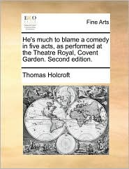 He's Much to Blame a Comedy in Five Acts, as Performed at the Theatre Royal, Covent Garden. Second Edition.