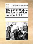 The Adventurer. ... the Fourth Edition. Volume 1 of 4 - Multiple Contributors