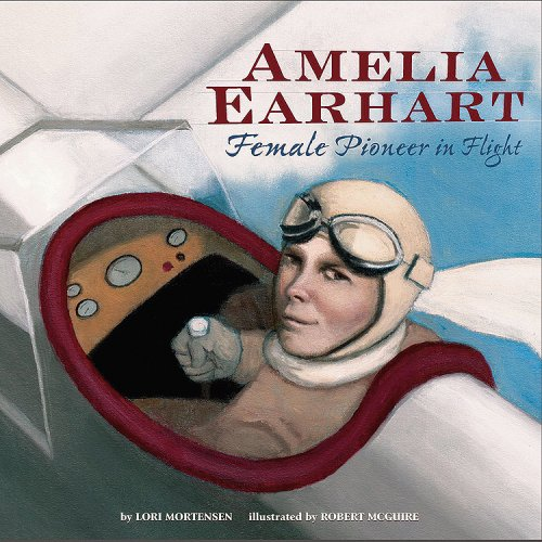 Amelia Earhart: Female Pioneer in Flight (Biographies) - Lori Mortensen