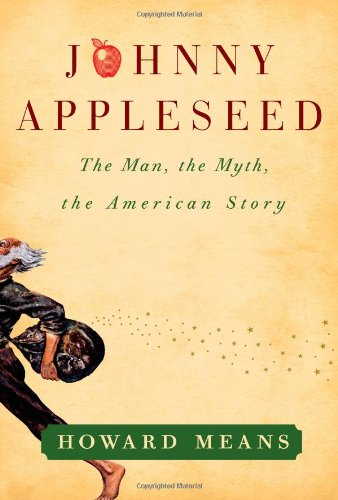 Johnny Appleseed: The Man, the Myth, the American Story - Howard Means