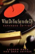 What Do You Say to the DJ? Expanded Edition - Marx, Andrew