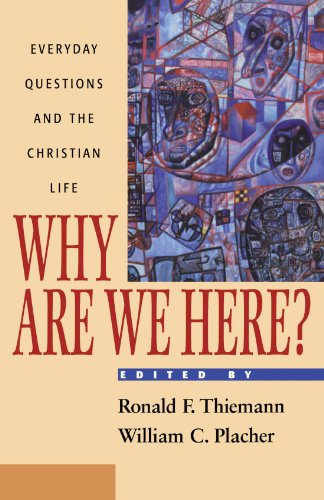 Why Are We Here?: Everyday Questions and the Christian Life - Ronald F. Thiemann; William C. Placher