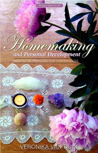 Homemaking and Personal Development: Meditative Practice for Homemakers - Veronika Van Duin