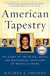 American Tapestry: The Story of the Black, White, and Multiracial Ancestors of Michelle Obama - Swarns, Rachel L.