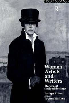 Women Writers and Artists: Modernist (Im)Positionings - Elliott, Bridget Elliott, B. J. Wallace, Jo-Ann