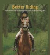 Better Riding: The Complete Guide to Improving Your English and Western Riding Skills