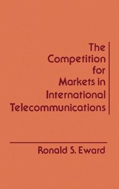 The Competition for Markets in International Communications - Eward, Ronald S.