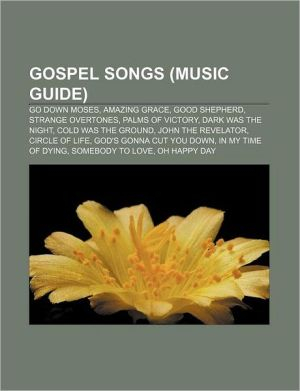 Gospel songs (Music Guide): Go Down Moses, Amazing Grace, Good Shepherd, Strange Overtones, Palms of Victory, Dark Was the Night