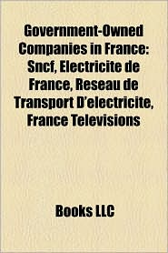 Government-Owned Companies In France - Books Llc