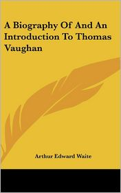 A Biography Of And An Introduction To Thomas Vaughan - Arthur Edward Waite
