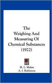 The Weighing and Measuring of Chemical Substances (1922) - H. L. Malan, A. I. Robinson