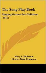 The Song Play Book - Mary A. Wollaston, Charles Ward Crampton (Editor)