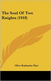 The Soul Of Two Knights (1918) - Olive Katharine Parr (Editor)