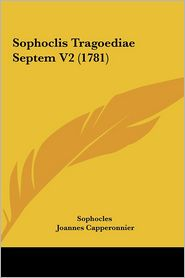 Sophoclis Tragoediae Septem V2 (1781) - Sophocles, Joannes Capperonnier, Joannes-Franciscus Vauvilliers