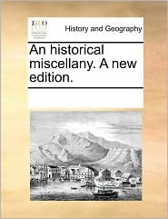 An historical miscellany. A new edition. - See Notes Multiple Contributors
