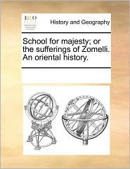 School for majesty; or the sufferings of Zomelli. An oriental history. - See Notes Multiple Contributors