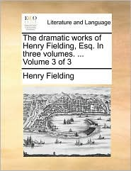 The dramatic works of Henry Fielding, Esq. In three volumes. ... Volume 3 of 3