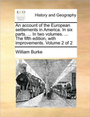An account of the European settlements in America. In six parts. . In two volumes. . The fifth edition, with improvements. Volume 2 of 2