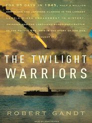 The Twilight Warriors - Robert Gandt, Narrated by John Pruden