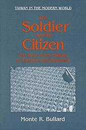 The Soldier and the Citizen: The Role of the Military in Taiwan's Development - Bullard, Monte