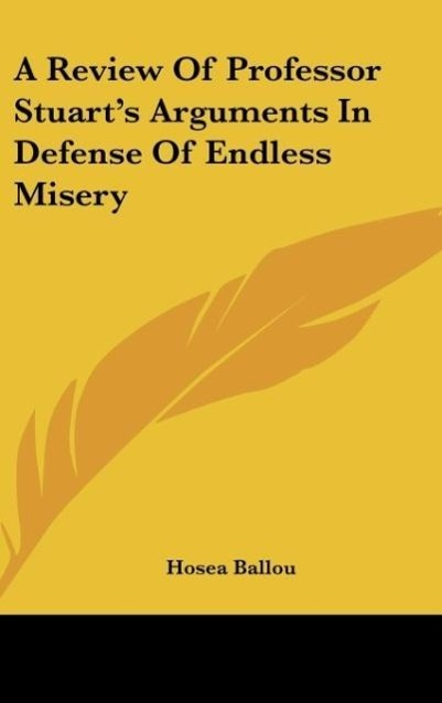 A Review Of Professor Stuart´s Arguments In Defense Of Endless Misery - Hosea Ballou