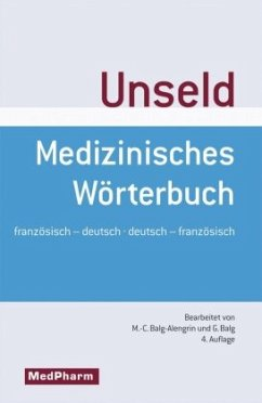 Medizinisches Wörterbuch - Dictionnaire medical - Hrsg. v. Dieter W. Unseld. Bearb. v. Marie-Christine Balg-Alengrin u. Georg Balg