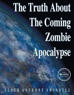 The Truth about the Coming Zombie Apocalypse - Swindell, Elder Anthony