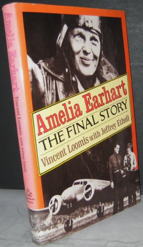 Amelia Earhart: The Final Story - Loomis, Vincent V., Ethell, Jeffrey L.