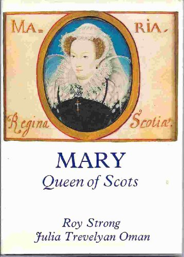 Mary, Queen of Scots - Roy Strong; Julia Trevelyan Oman