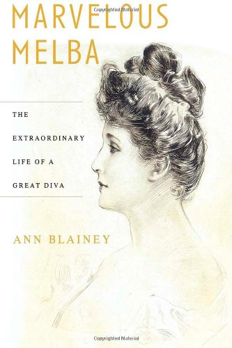 Marvelous Melba: The Extraordinary Life of a Great Diva - Ann Blainey