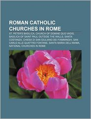 Roman Catholic Churches In Rome - Books Llc