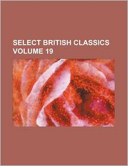 Select British Classics Volume 19 - General Books
