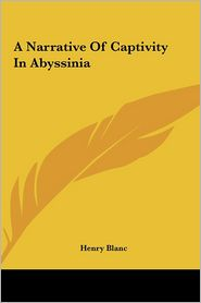A Narrative of Captivity in Abyssinia - Henry Blanc