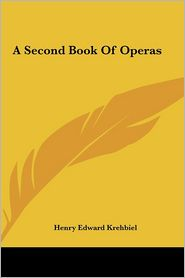 A Second Book Of Operas - Henry Edward Krehbiel
