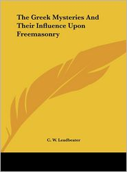 The Greek Mysteries And Their Influence Upon Freemasonry - C.W. Leadbeater