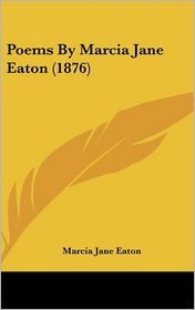 Poems By Marcia Jane Eaton (1876) - Marcia Jane Eaton