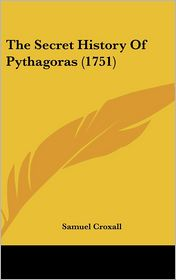 The Secret History Of Pythagoras (1751) - Samuel Croxall