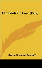 The Book of Love (1917) - Blanche Shoemaker Wagstaff