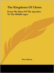 The Kingdoms Of Christ: From The Days Of The Apostles To The Middle Ages - Peter Bamm