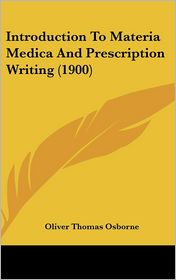 Introduction To Materia Medica And Prescription Writing (1900) - Oliver Thomas Osborne